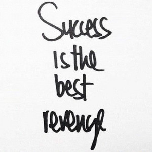 ... this into my soul. Success is the best revenge via Schedvin