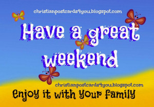 Have a great weekend. Enjoy it with family. Weekend greetings for ...