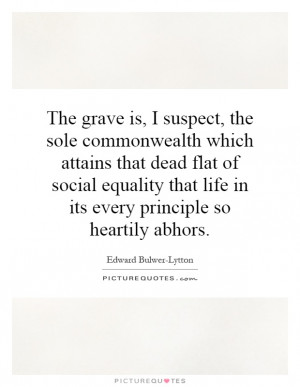 ... social equality that life in its every principle so heartily abhors