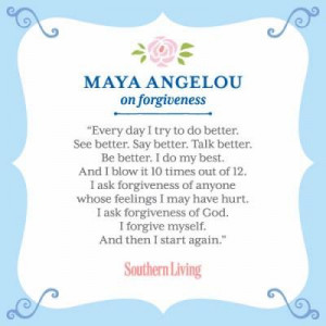 maya angelou~ forgiveness