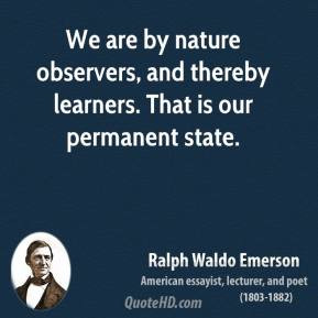 ralph-waldo-emerson-poet-we-are-by-nature-observers-and-thereby ...
