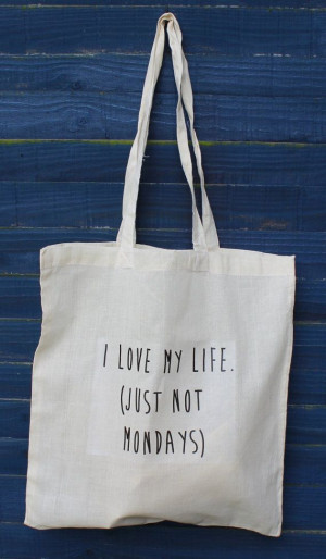 Life Quotes, Hate Mondays, Quotes Canvas, Canvas Bags, Bag Tote Canvas ...
