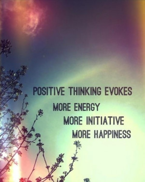 really believe that being positive GIVES you energy. People thrive ...