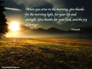 When you arise in the morning, give thanks for the morning light, for ...