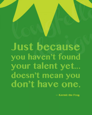 Everyone Has A Talent - Muppets - Kermit the Frog quote - Children's ...