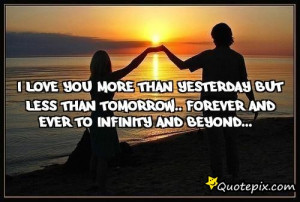 love you more than yesterdaybut less than Tomorrow..Forever and ...