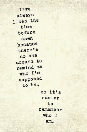Easier to remember who I am. Quote