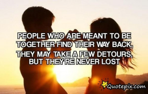 Meant To Be Together Quotes People who are meant to be