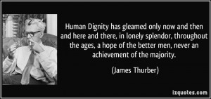 Human Dignity has gleamed only now and then and here and there, in ...