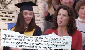 ... mother-daughter relationship and look at some Gilmore Girls quotes