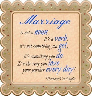 Marriage Is Not A Noun It's A Verb It's Not Something You Get, It ...