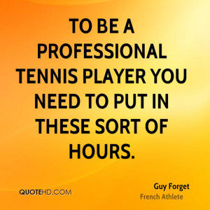 To be a professional tennis player you need to put in these sort of ...