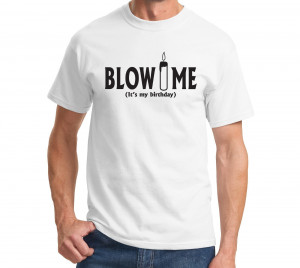 Blow Me It's My Birthday - Funny Humor Adult T-Shirt Cool Candle Tee ...