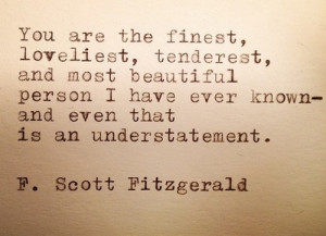 You are the finest, loveliest, tenderest, and most beautiful person I ...
