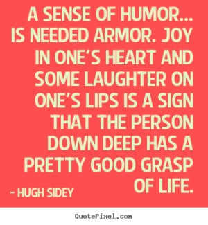 sense of humor… is needed armor. Joy in one's heart and some ...