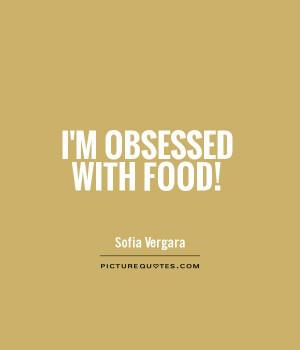 Sofia Vergara Quotes Food Quotes Obsessed Quotes