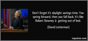 Don't forget it's daylight savings time. You spring forward, then you ...