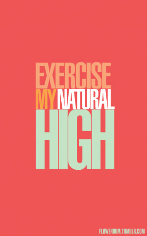 Exercise - my natural high.
