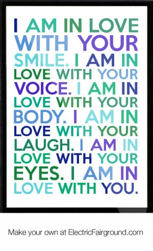 with your smile. I am in love with your voice. I am in love with your ...