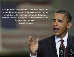 Barack Obama - No, you can't deny women their basic rights and...