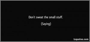 Don't sweat the small stuff. - Saying
