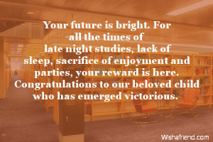 Your future is bright. For all the times of late night studies, lack ...
