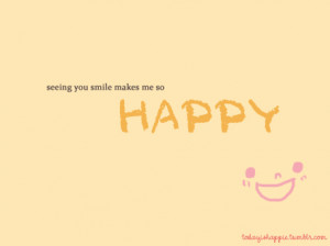 Seeing you smile make me happy – Happiness Quote