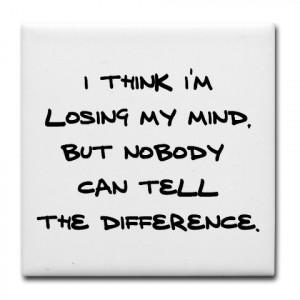 Think I'm Losing My Mind!