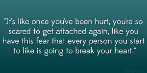 Quotes About Being Scared Of Getting Hurt Get attached again 22 lovely