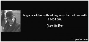 Anger is seldom without argument but seldom with a good one. - Lord ...