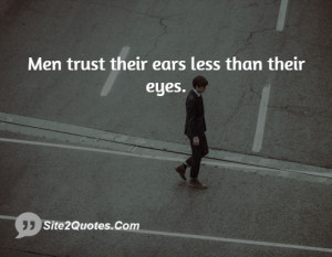 Men trust their ears less than their eyes.