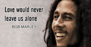 Bob Marley Quotes About Love Only Once In Your Life