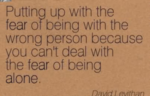 Putting Up With The Fear Of Being With The Wrong Person Because You ...