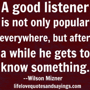 good listener is not only popular everywhere, but after a while he ...