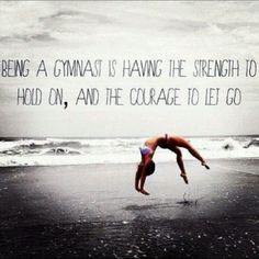 ... gymnast is having the strength to hold on, and the courage to let go