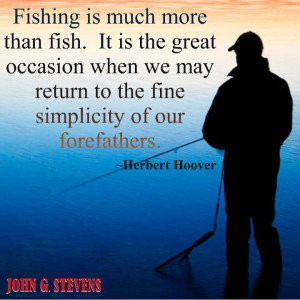 ... . -Herbert Hoover #johngstevens #quote #herberthoover #fishing