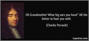 Oh Grandmother! What big ears you have!' 'All the better to hear you ...