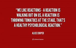 quote-Alice-Cooper-we-like-reactions-a-reaction-is-221203.png