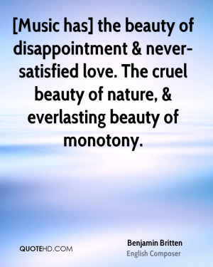 Music has] the beauty of disappointment & never-satisfied love. The ...
