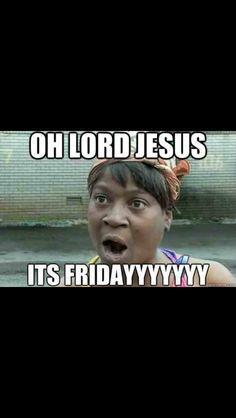Sweet Brown Meme Sweet Jesus It 39 S Friday