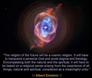 The Religion Of The Future Will Be A Cosmic Religion. It Will Have To ...