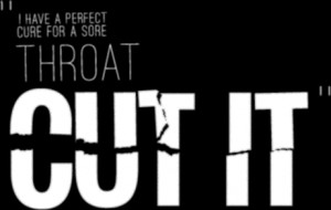 have a perfect cure for a sore throat: CUT IT.