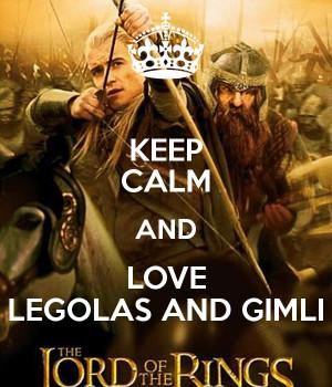 KEEP CALM AND LOVE LEGOLAS AND GIMLI