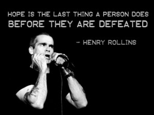hope is the last thing before defeat #henryrollins