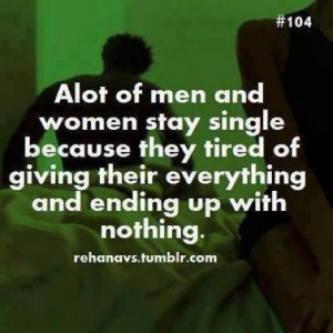 lot of men and women stay single because they get tired of giving ...