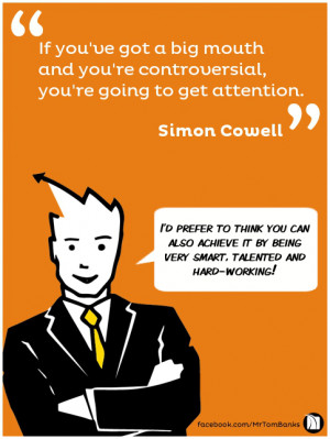 If you've got a big mouth and you're controversial, you're ...