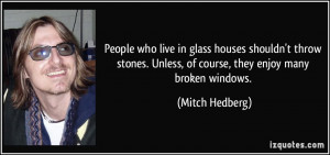 People who live in glass houses shouldn't throw stones. Unless, of ...