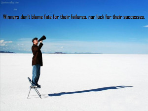 Winners Don't Blame Fate For Their Failures, Nor Luck For Their ...