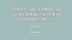 The greatest thing the Democrats have ever done for me was to defeat ...