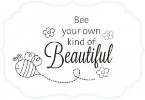 Bumble Bee Your Own Kind of Beautiful